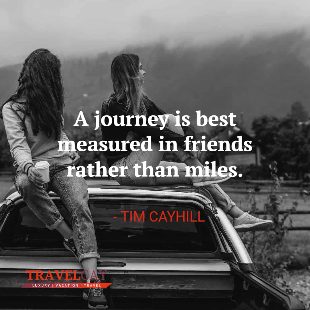 A journey is best measured in friends rather than miles - TIM CAYHILL