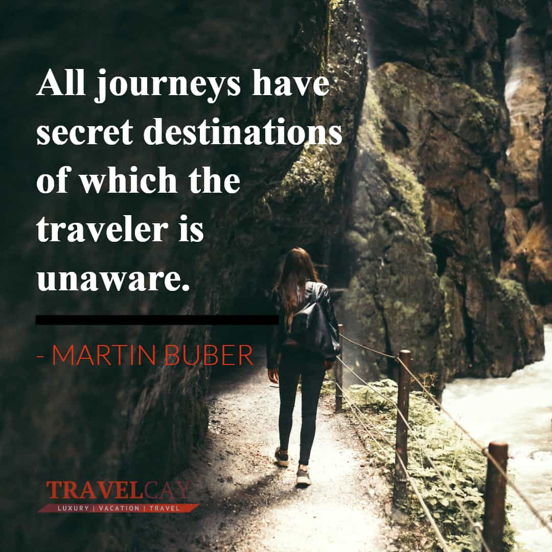 All journeys have secret destinations of which the traveler is unaware - MARTIN BUBER