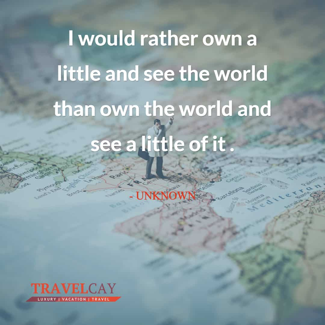 I would rather own a little and see the world than own the world and see a little of it - UNKNOWN 1