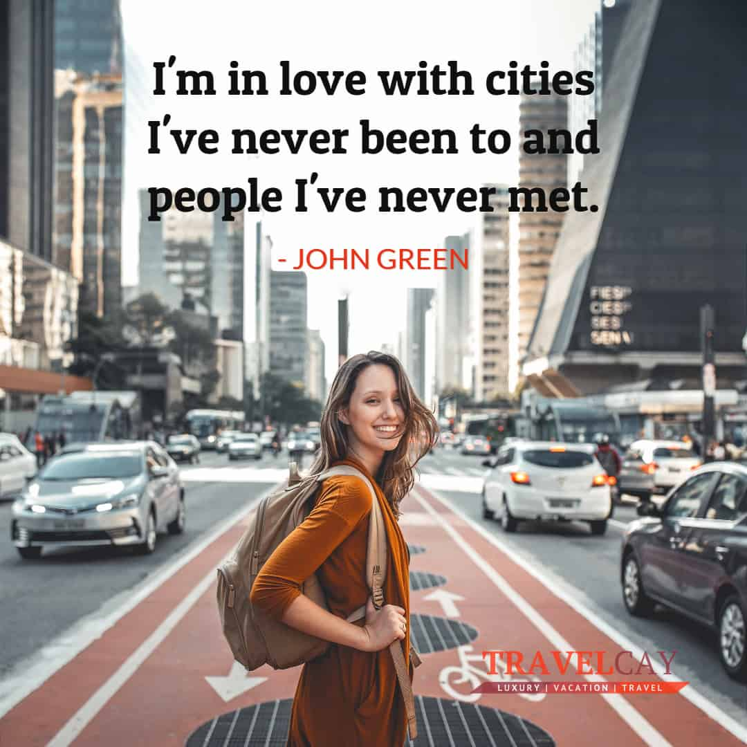 I'm in love with cities I've never been to and people I've never met - JOHN GREEN 2