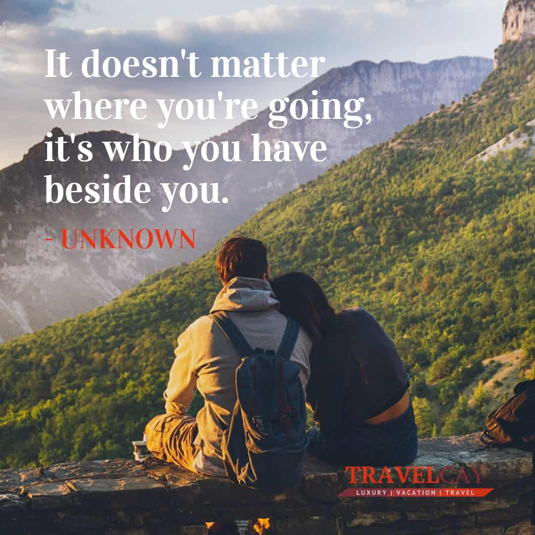 It doesn't matter where you're going, it's who you have beside you - UNKNOWN 2