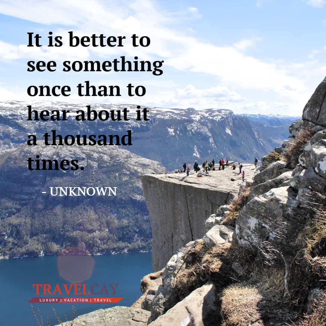 It is better to see something once than to hear about it a thousand times - UNKNOWN 2