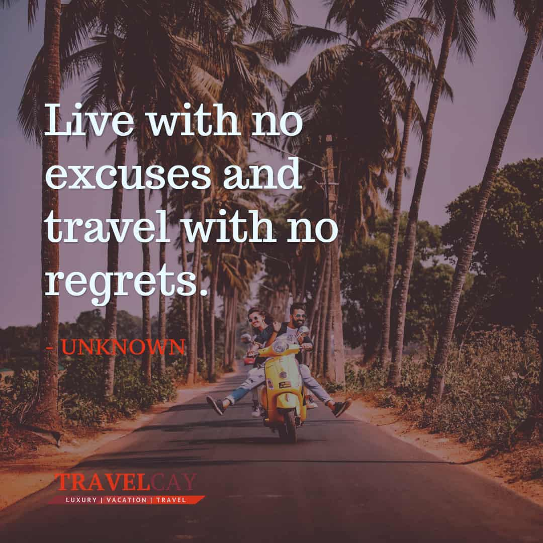 Live with no excuses and travel with no regrets - UNKNOWN 2