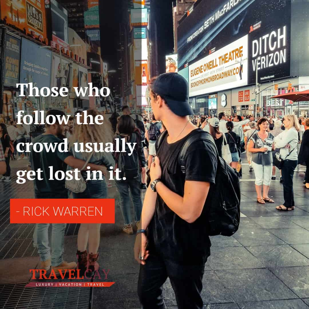 Those who follow the crowd usually get lost in it - RICK WARREN 1