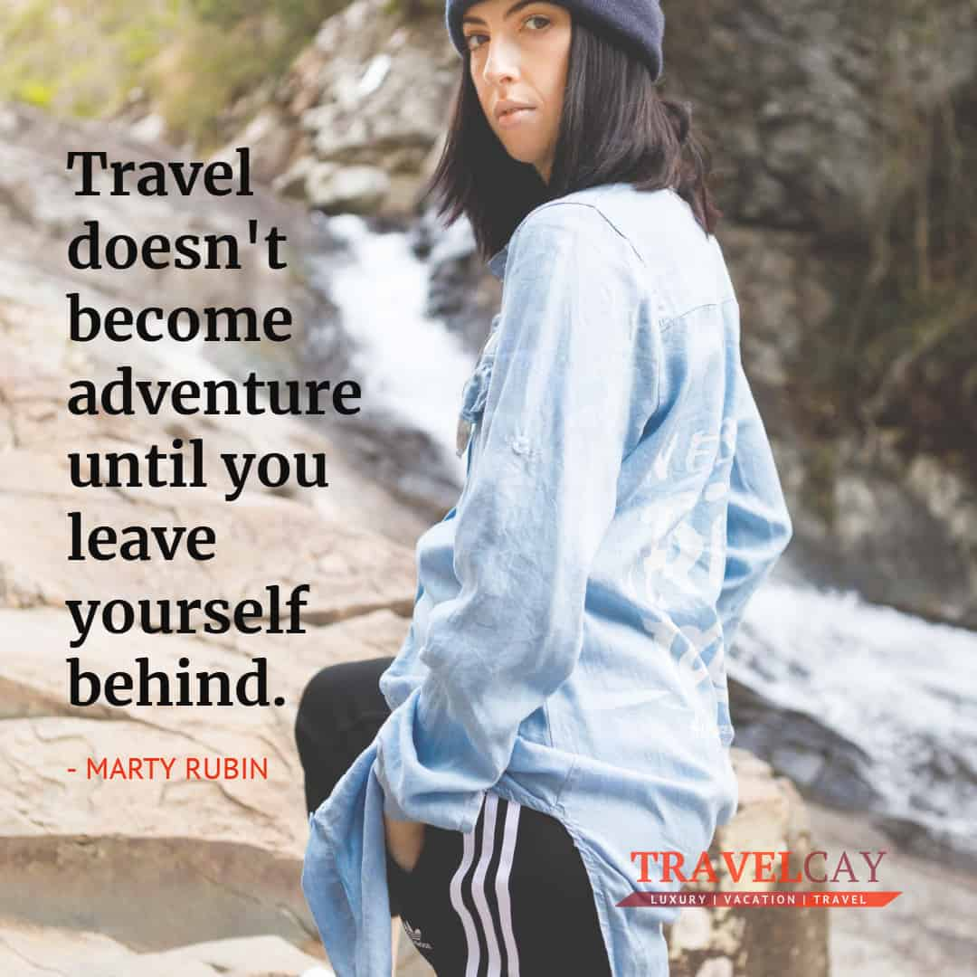 Travel doesn't become adventure until you leave yourself behind - MARTY RUBIN 1