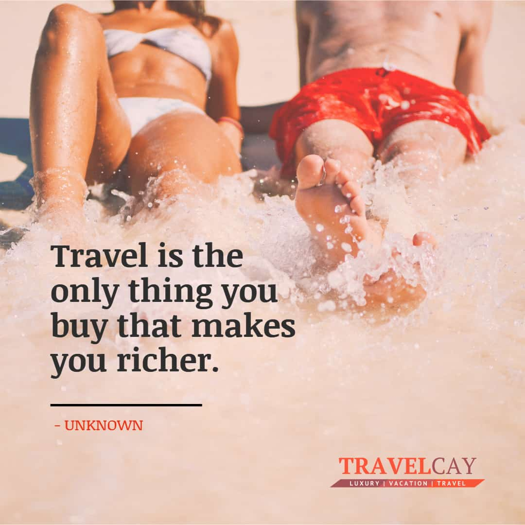 Travel is the only thing you buy that makes you richer - UNKNOWN 1