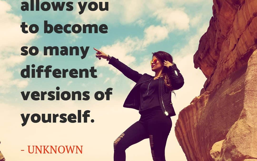 Traveling allows you to become so many different versions of yourself – UNKNOWN
