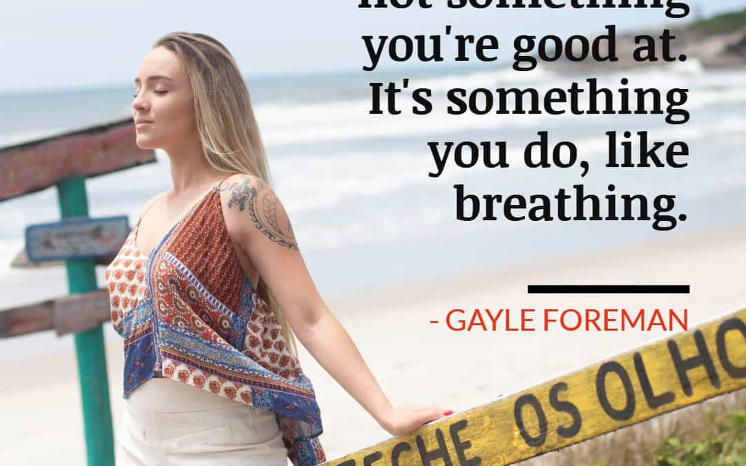Traveling is not something you're good at. It's something you do, like breathing – GAYLE FOREMAN