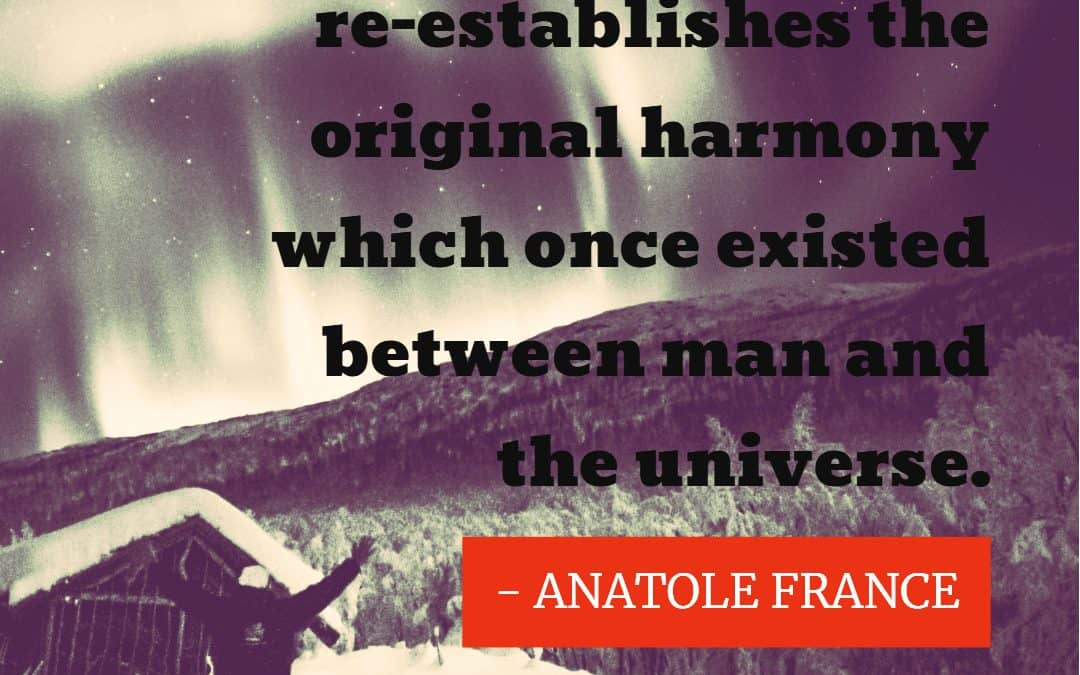 Wandering re-establishes the original harmony which once existed between man and the universe – ANATOLE FRANCE