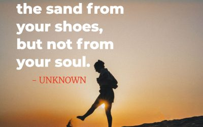 You can shake the sand from your shoes, but not from your soul – UNKNOWN