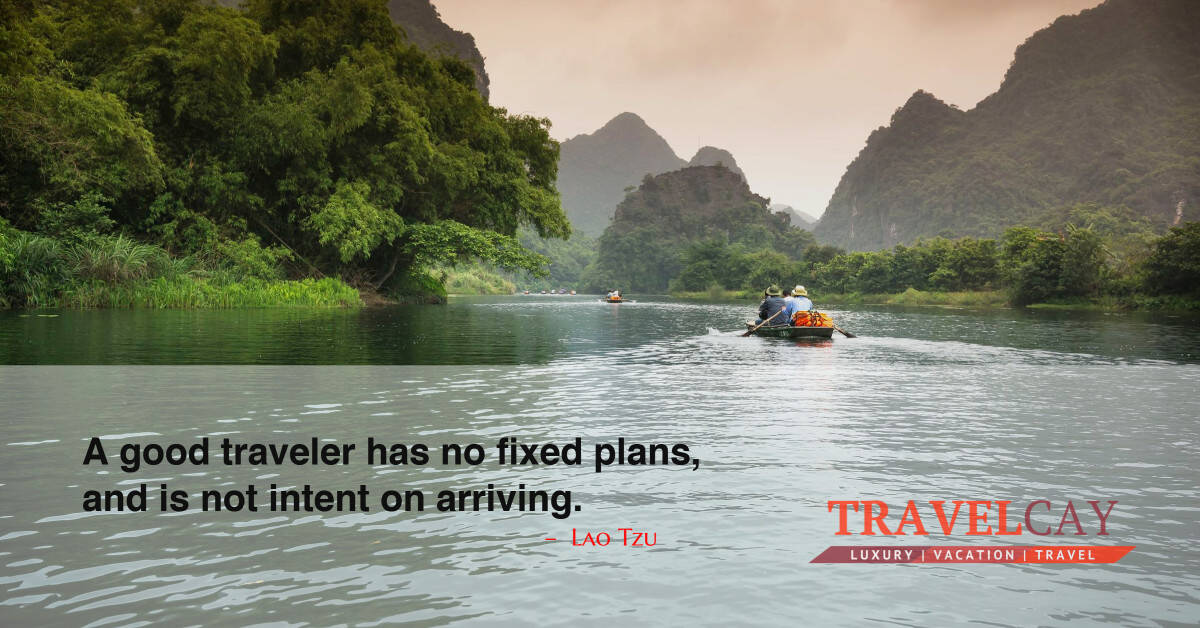A good traveler has no fixed plans, and is not intent on arriving – Lao Tzu 2