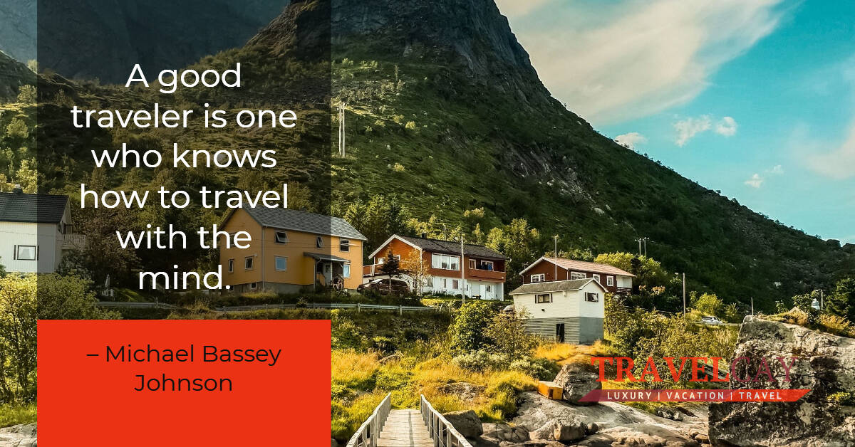 A good traveler is one who knows how to travel with the mind – Michael Bassey Johnson 2