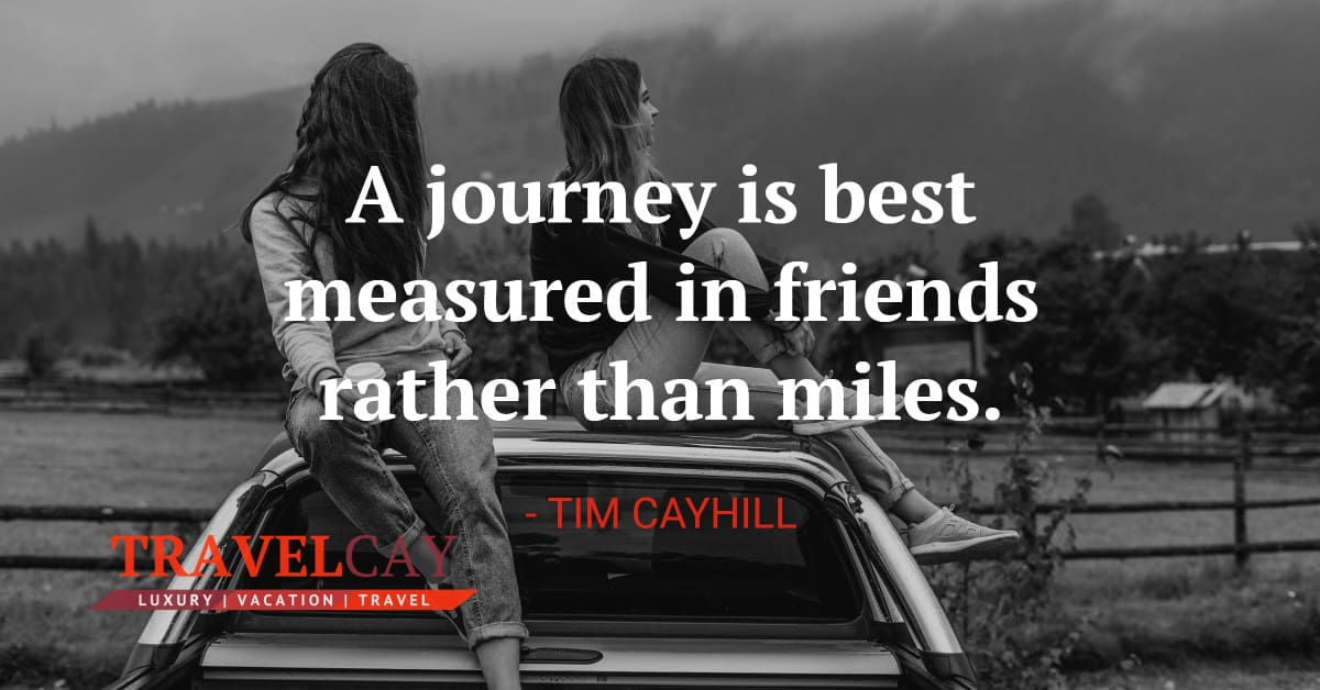 A journey is best measured in friends rather than miles - TIM CAYHILL 2