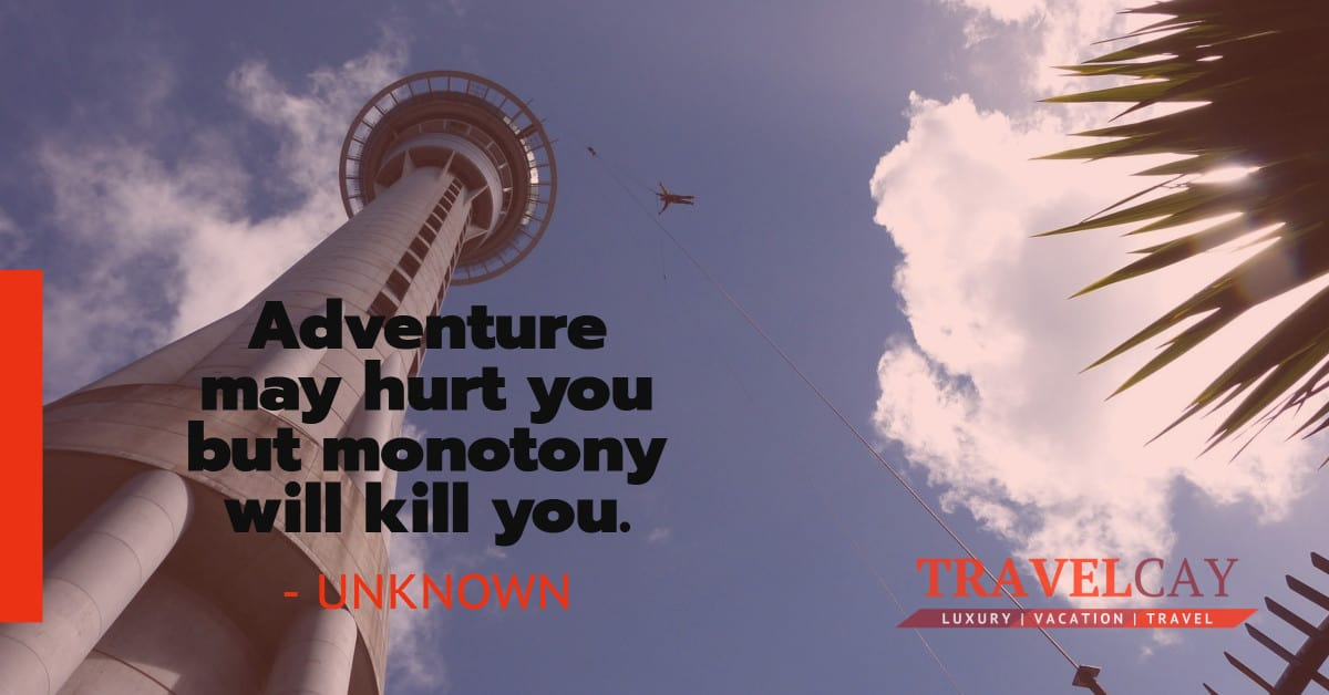 Adventure may hurt you but monotony will kill you – UNKNOWN 2