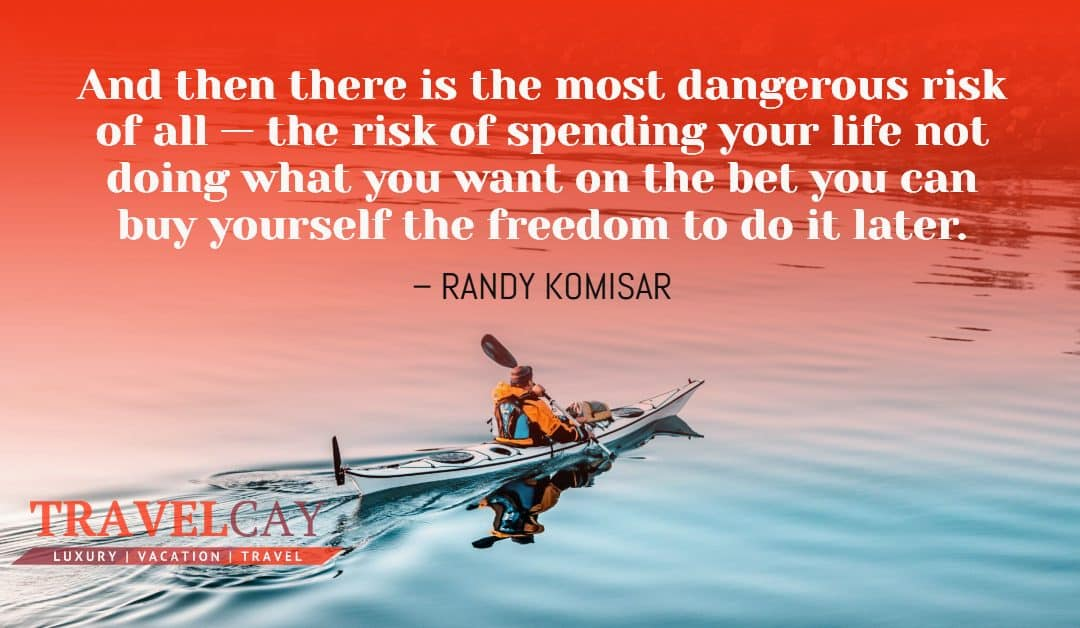 And then there is the most dangerous risk of all — the risk of spending your life not doing what you want on the bet you can buy yourself the freedom to do it later – RANDY KOMISAR