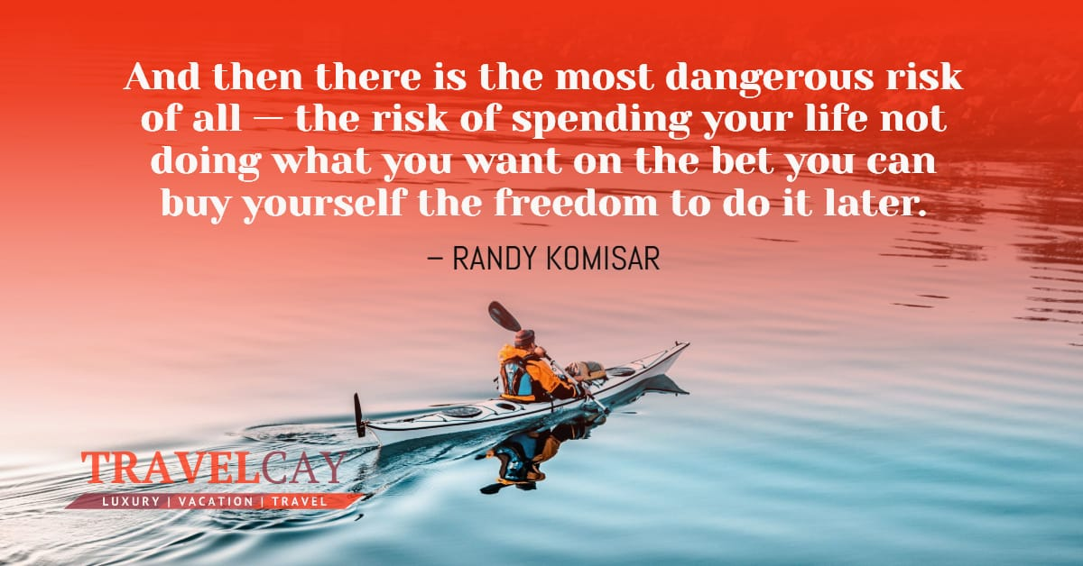 And then there is the most dangerous risk of all — the risk of spending your life not doing what you want on the bet you can buy yourself the freedom to do it later – RANDY KOMISAR 2