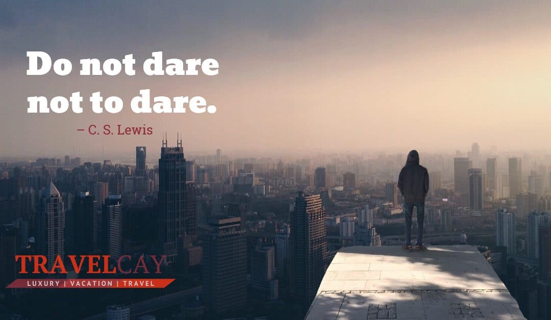 Do not dare not to dare – C. S. Lewis