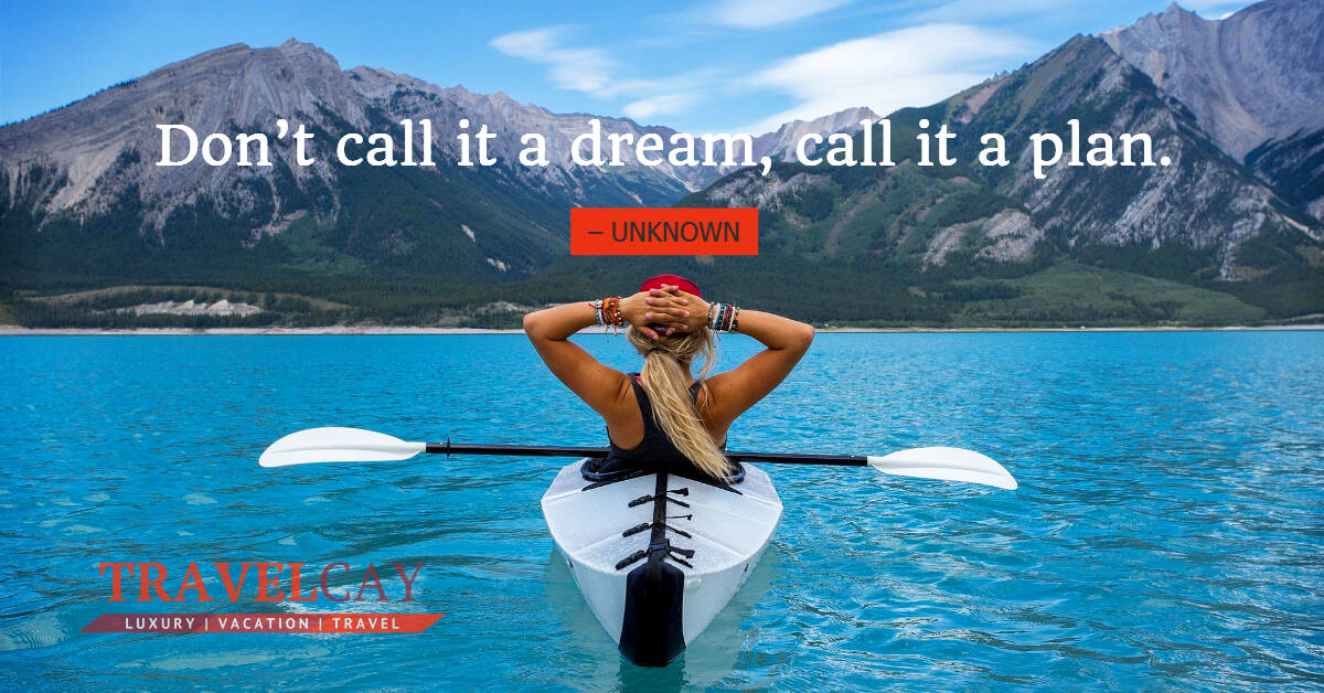 Don't call it a dream, call it a plan. – UNKNOWN 1