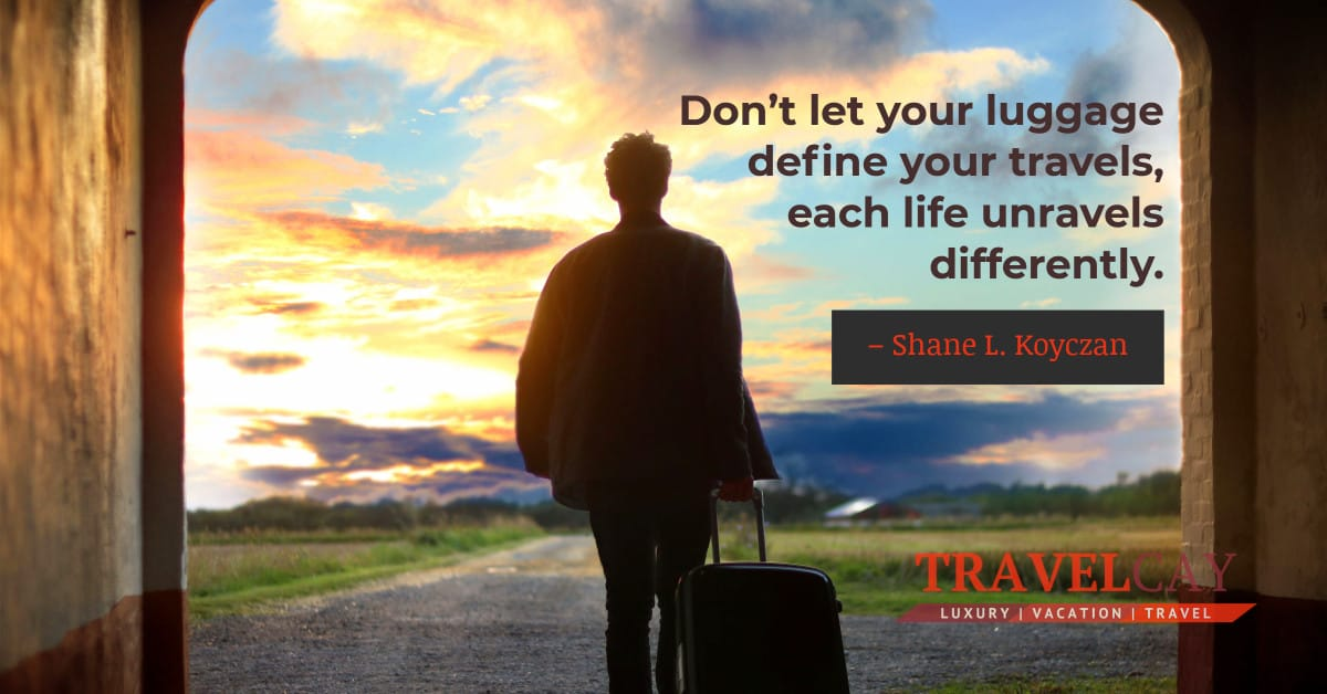 Don't let your luggage define your travels, each life unravels differently – Shane L. Koyczan 1