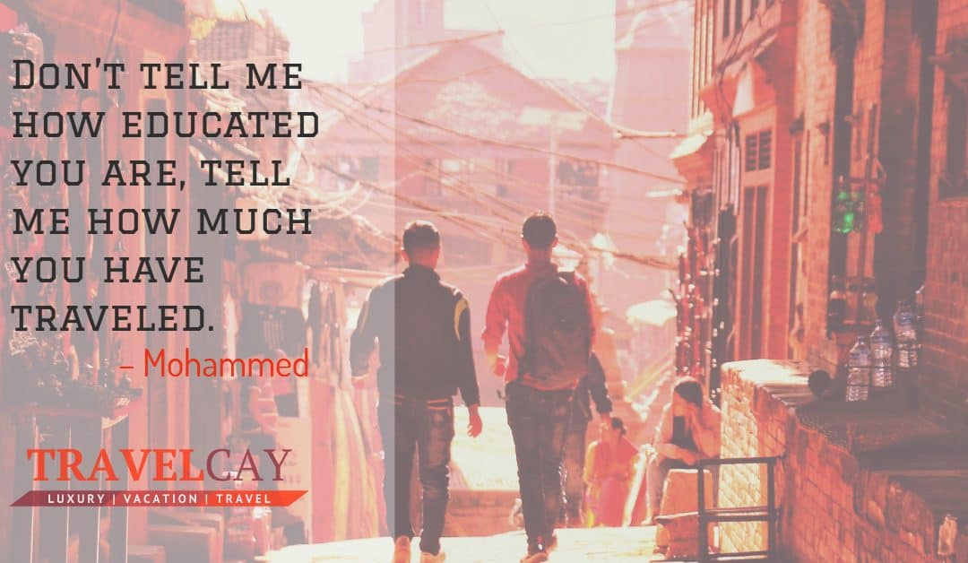 Don't tell me how educated you are, tell me how much you have traveled – Mohammed