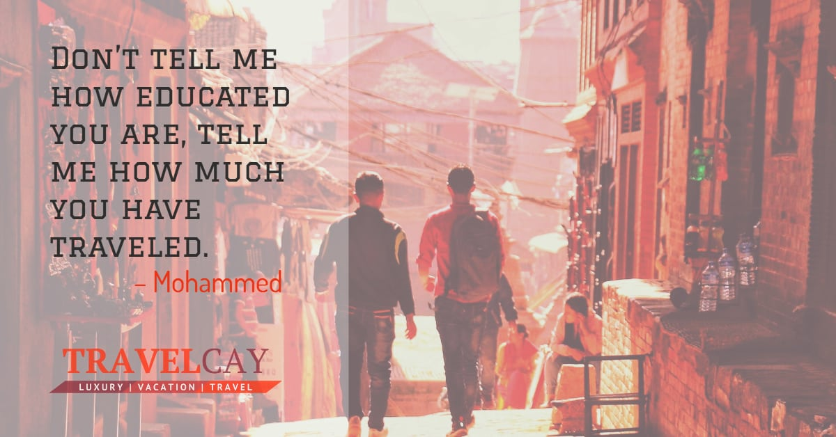 Don't tell me how educated you are, tell me how much you have traveled – Mohammed 2