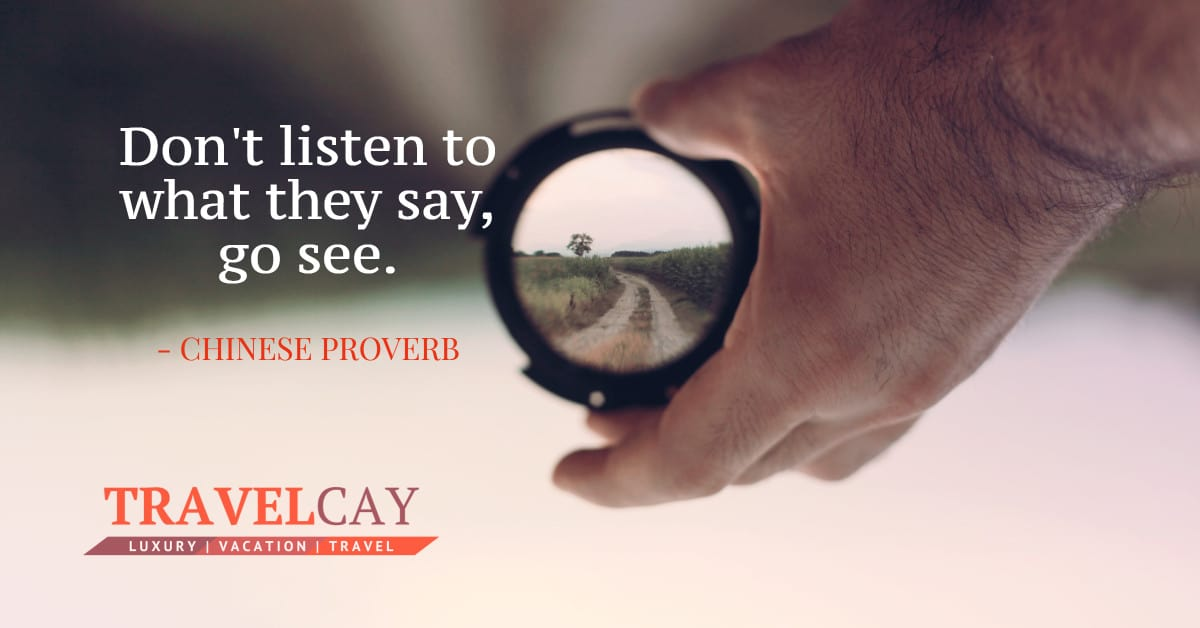 Don't listen to what they say, go see - CHINESE PROVERB 1