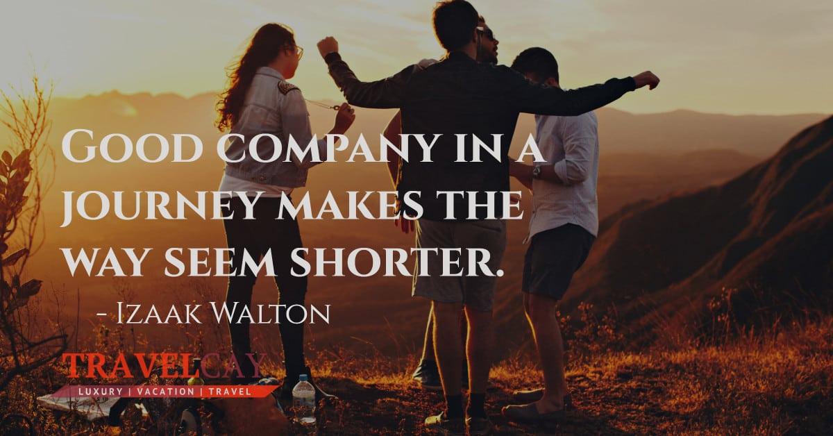 Good company in a journey makes the way seem shorter - Izaak Walton 1