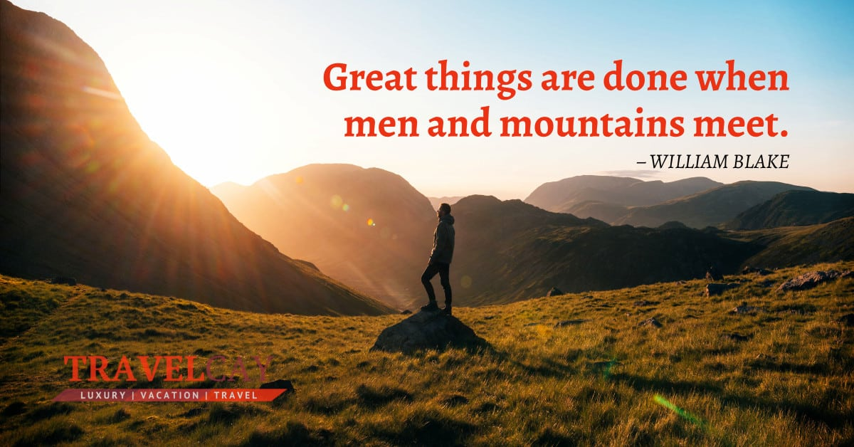 Great things are done when men and mountains meet – WILLIAM BLAKE 2