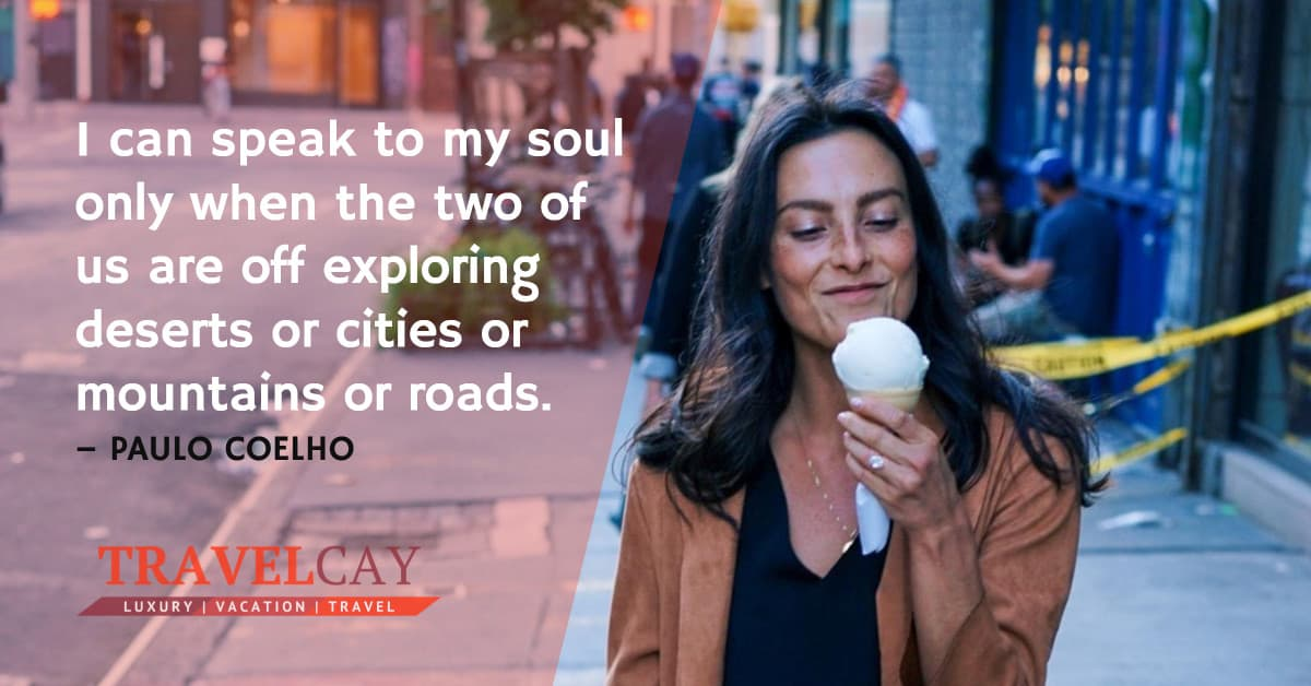 I can speak to my soul only when the two of us are off exploring deserts or cities or mountains or roads – PAULO COELHO 1
