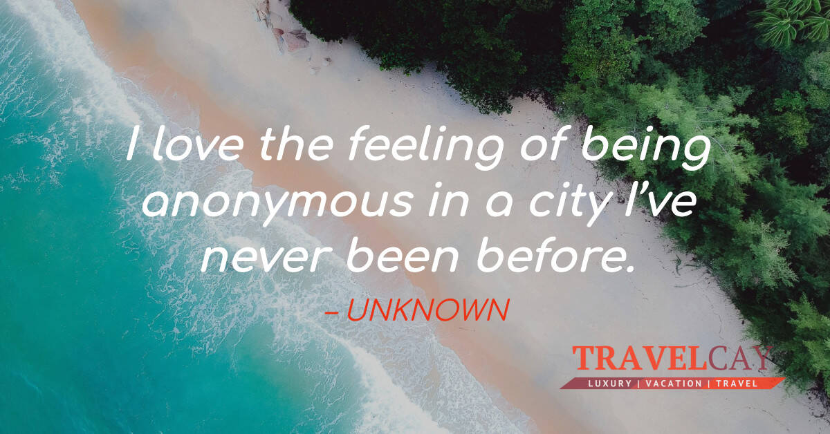 I love the feeling of being anonymous in a city I've never been before – UNKNOWN 1