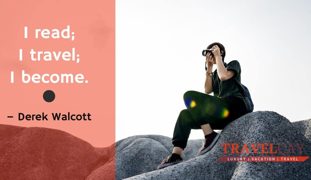 I read; I travel; I become – Derek Walcott