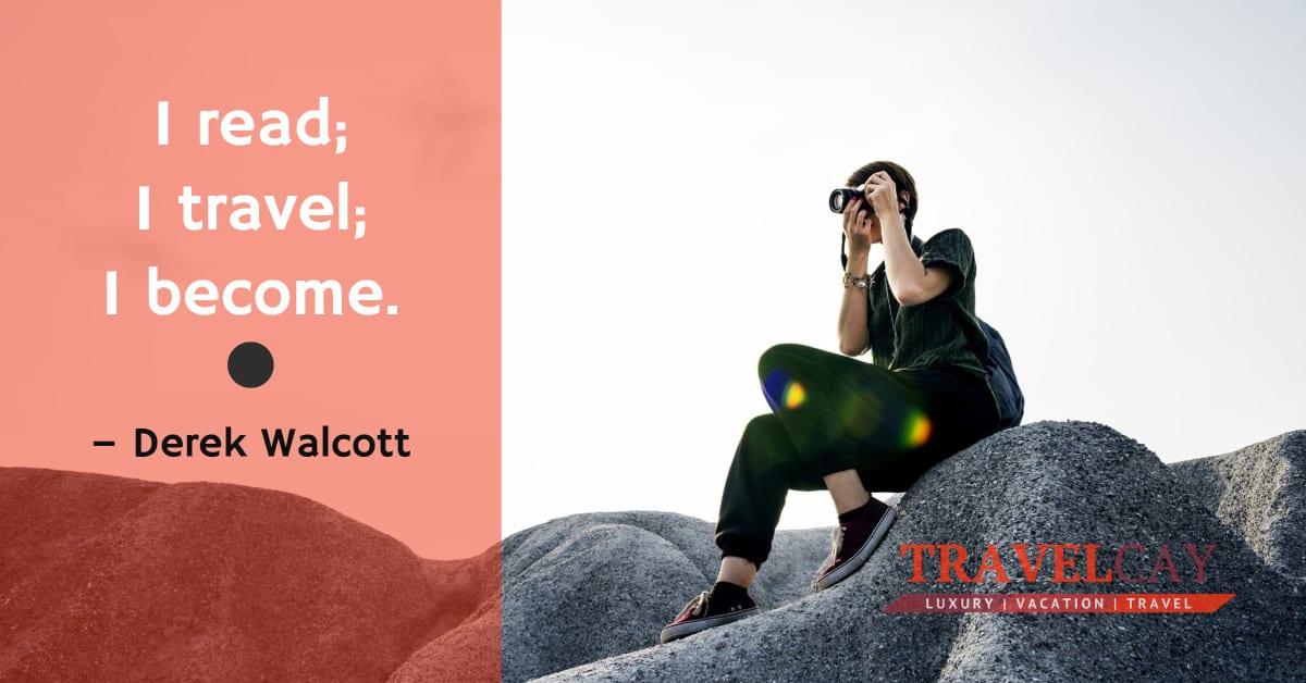 I read; I travel; I become – Derek Walcott 1