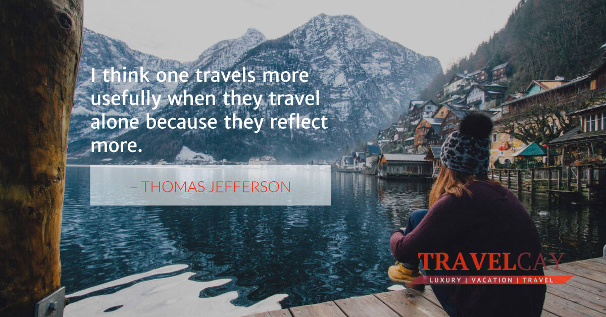 I think one travels more usefully when they travel alone because they reflect more – THOMAS JEFFERSON 2