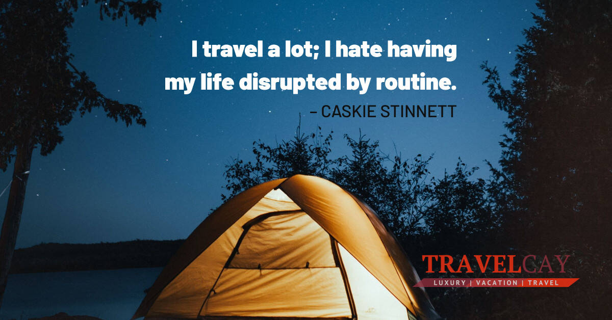 I travel a lot; I hate having my life disrupted by routine – CASKIE STINNETT 2