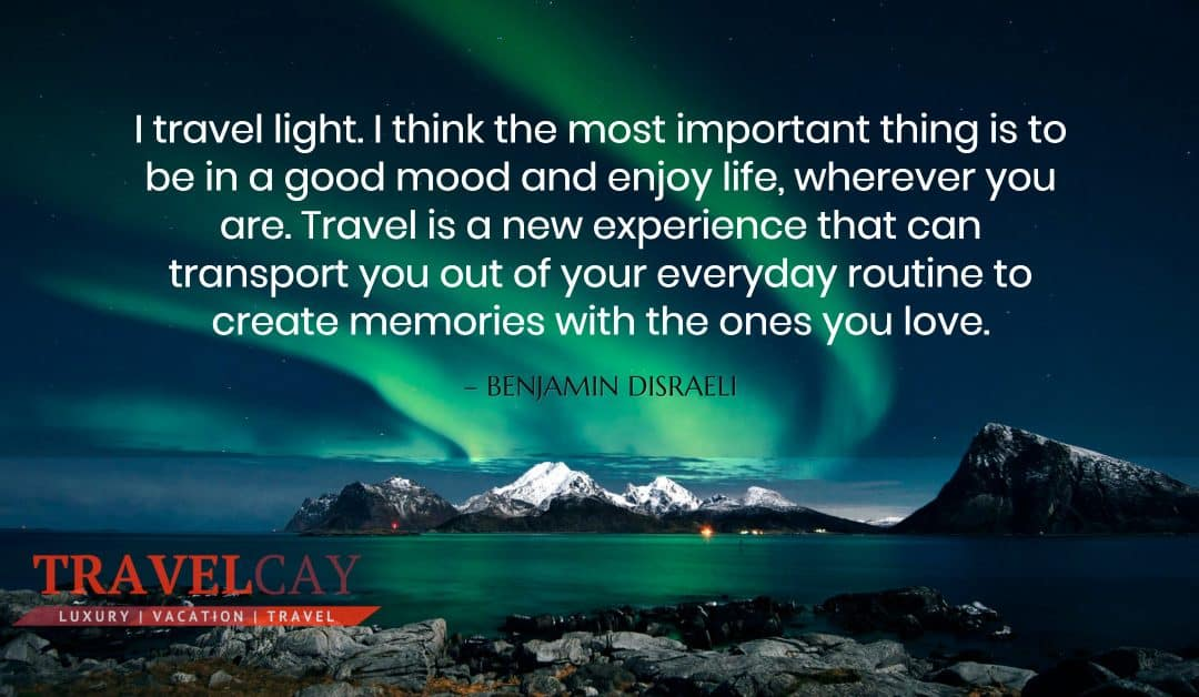 I travel light. I think the most important thing is to be in a good mood and enjoy life, wherever you… – BENJAMIN DISRAELI