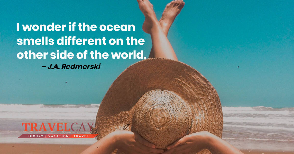 I wonder if the ocean smells different on the other side of the world – J.A. Redmerski 1
