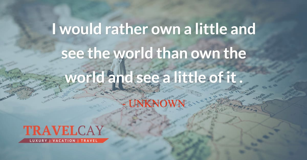 I would rather own a little and see the world than own the world and see a little of it - UNKNOWN 2
