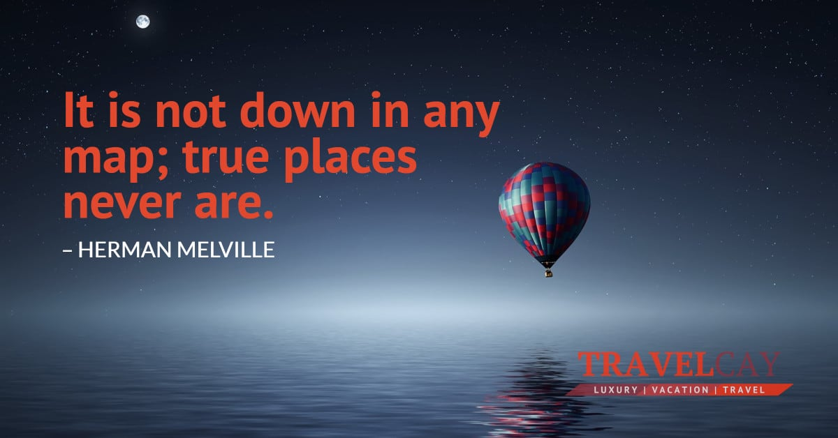 It is not down in any map; true places never are – HERMAN MELVILLE 2
