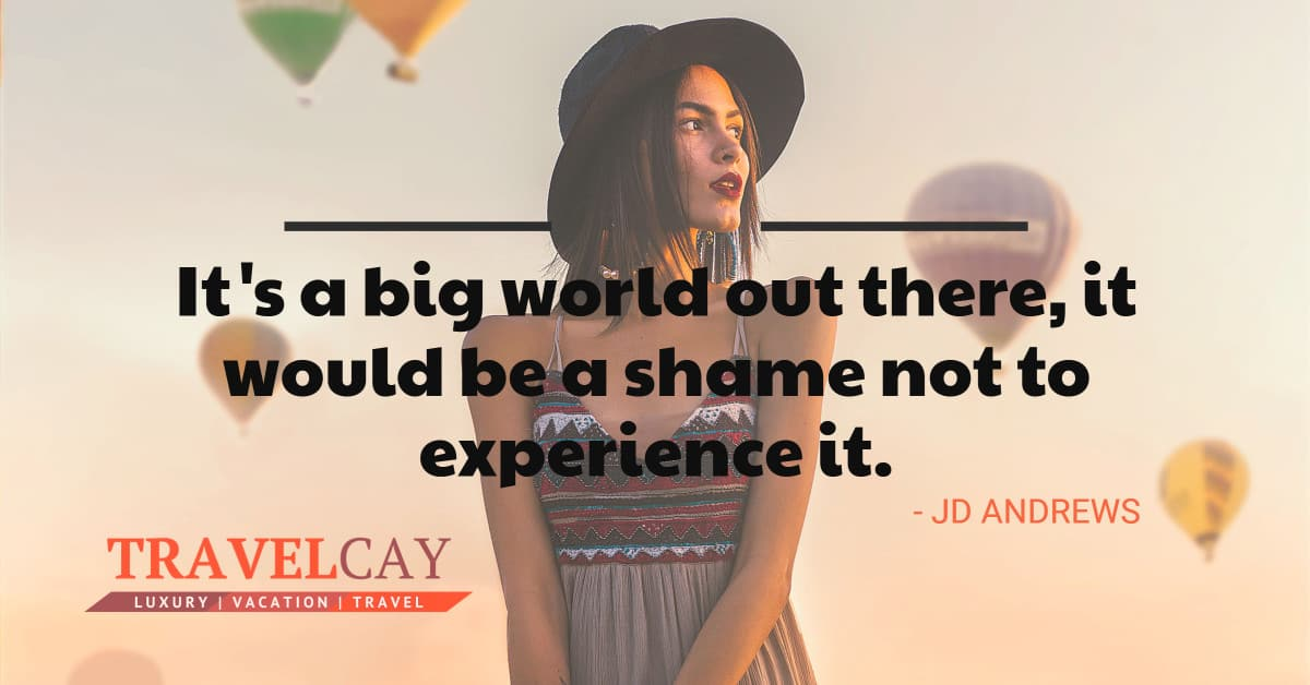 It's a big world out there, it would be a shame not to experience it - JD ANDREWS 2