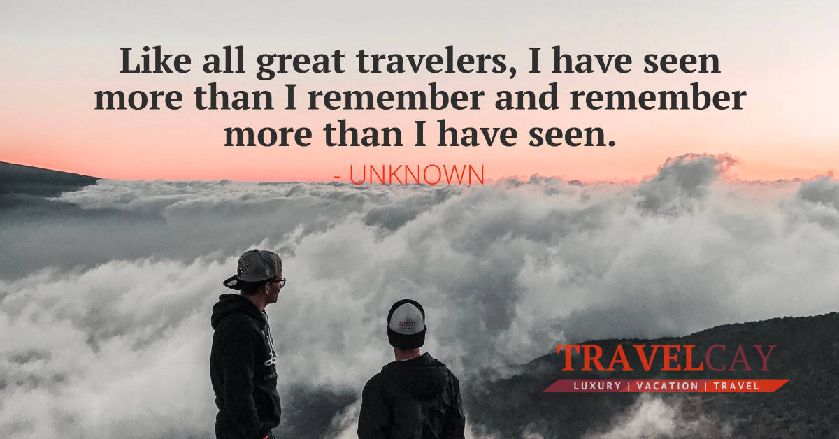 Like all great travelers, I have seen more than I remember and remember more than I have seen - UNKNOWN 2