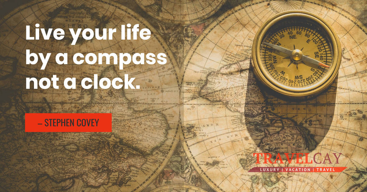 Live your life by a compass not a clock – STEPHEN COVEY 2
