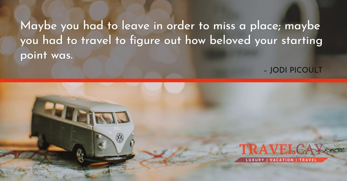 Maybe you had to leave in order to miss a place; maybe you had to travel to figure out how... – JODI PICOULT 1