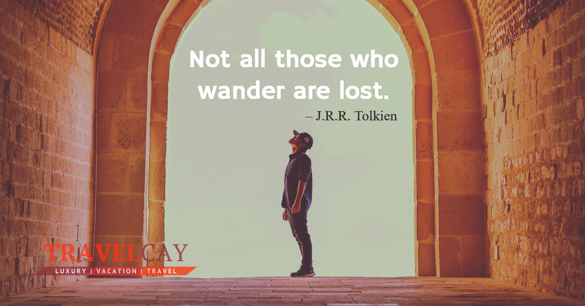 Not all those who wander are lost – J.R.R. Tolkien 2