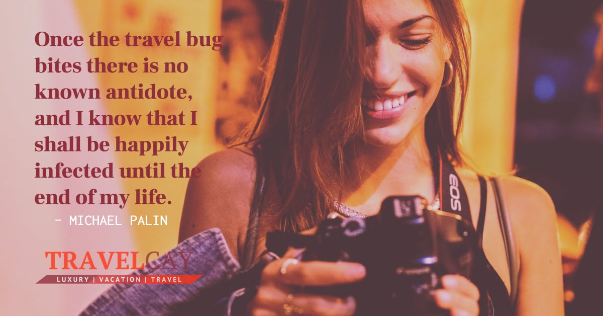 Once the travel bug bites there is no known antidote, and I know that I shall be happily infected until... – MICHAEL PALIN 1