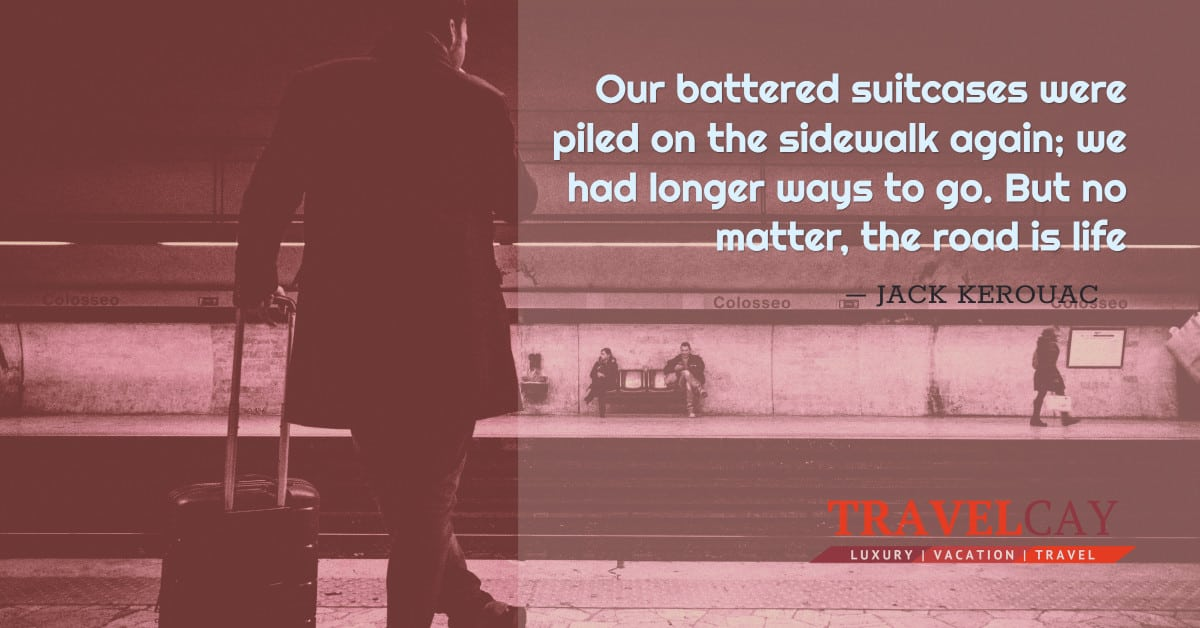 Our battered suitcases were piled on the sidewalk again; we had longer ways to go. But no matter, the road is... – JACK KEROUAC 1