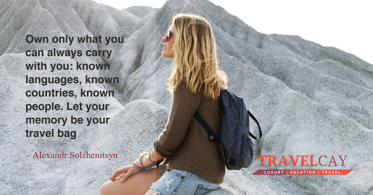 Own only what you can always carry with you_ known languages, known countries, known people. Let your... – Alexandr Solzhenitsyn 2