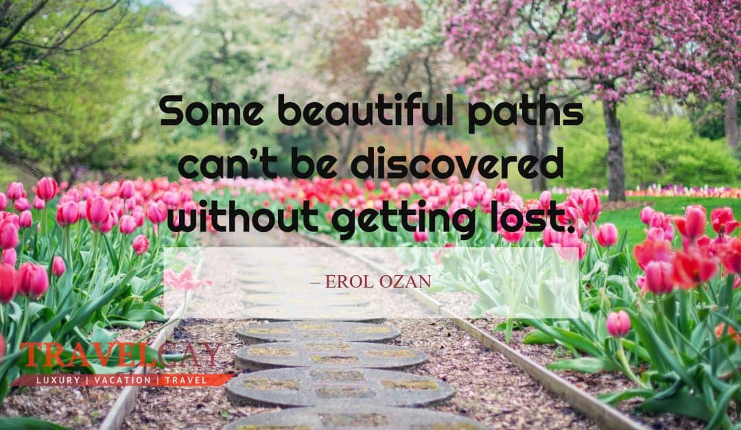 Some beautiful paths can't be discovered without getting lost – EROL OZAN
