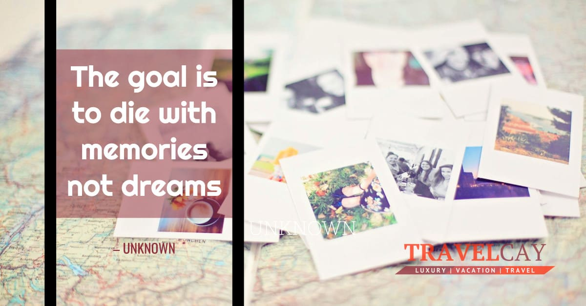 The goal is to die with memories not dreams – UNKNOWN 1