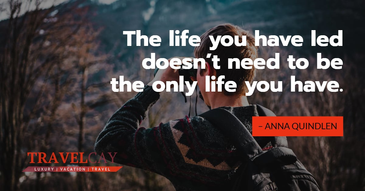 The life you have led doesn't need to be the only life you have – ANNA QUINDLEN 2