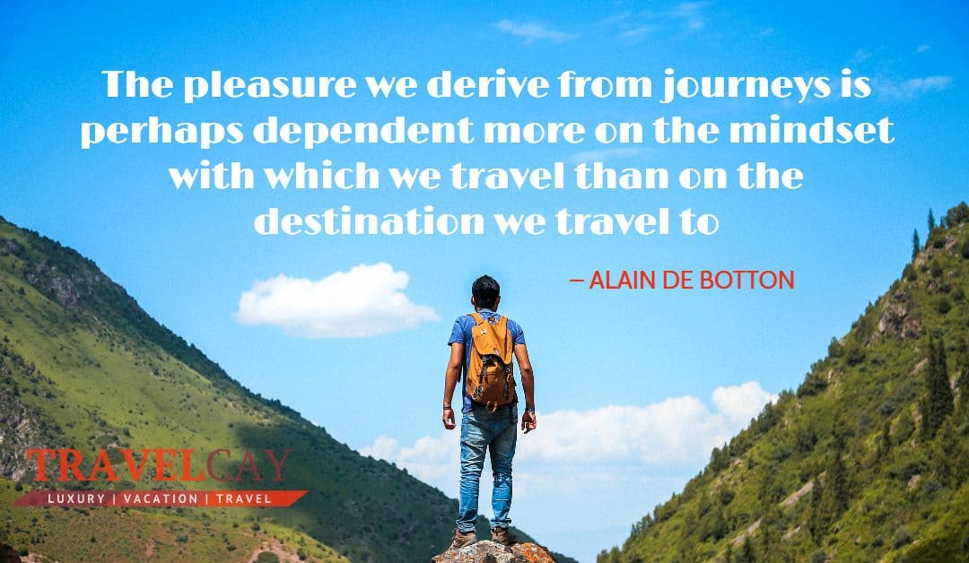 The pleasure we derive from journeys is perhaps dependent more on the mindset with which we… – ALAIN DE BOTTON